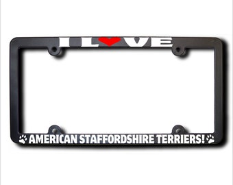 I Love American Staffordshire Terriers License Frame (T) Made In USA