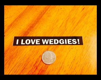 I Love Wedgies Sticker - Great Hula Hoop Stickers - From Colorado Hula Hoops