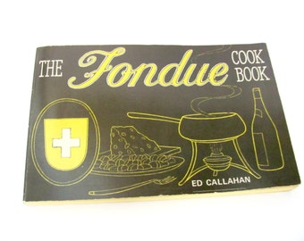 Vintage Fondue Cookbook, 1960's The Fondue Cookbook by Ed Callahan, Vintage Fondue Recipes, 1960's Recipes