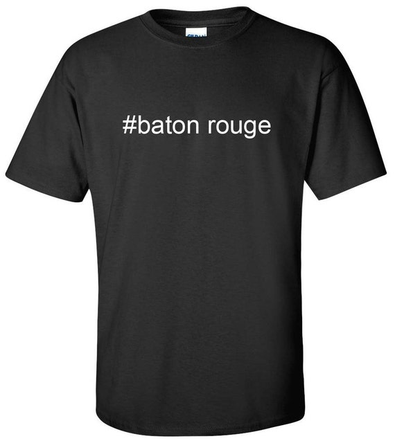 Baton rouge hashtag baton rouge men women t shirt for Custom t shirts baton rouge