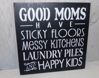 Mom Sign, Good Moms Have Sticky Floors Messy Kitchens Laundry Piles and Happy Kids, Laundry Sign, Gift For Mom, Good Moms Sign