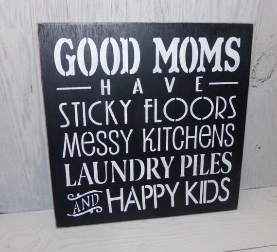 Messy Kitchen Floor: Mom Sign Good Moms Have Sticky Floors Messy Kitchens Laundry