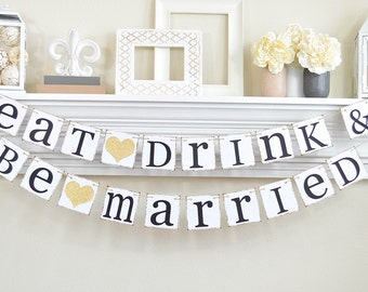 Gold Wedding Signs, Eat Drink and Be Married Banner, Gold Wedding Decor, Gold Glitter, Wedding Decor Gold,  Gold Bridal Shower
