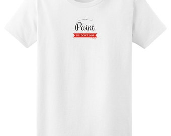 I Paint So I Don't Snap  Ladies  T-Shirt 2000L - PP-394