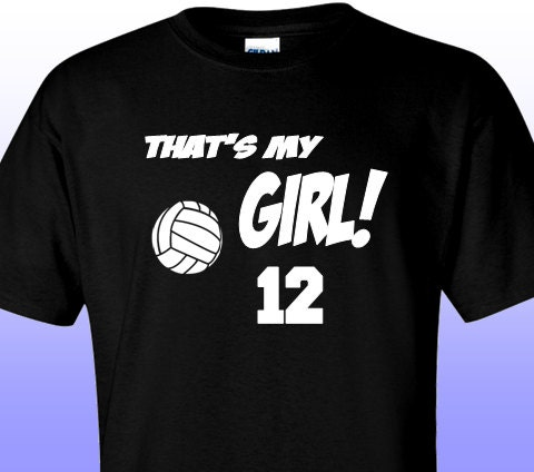 Volleyball dad or mom shirt that 39 s my girl in white for Volleyball custom t shirts