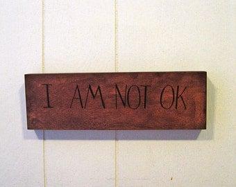 I Am Not OK - A Sarcastic, Hand-Made, Wood Burned Sign