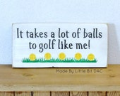 "It Takes A Lot Of Balls To Golf Like Me, Golfing Sign, Clearance Sale,  Ready To Ship, 5.5"" x 12"" Solid Pine Wood Sign"