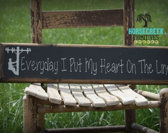 Lineman Sign, Everyday I Put My Heart On The Line, Primitive, Handmade Wood Sign