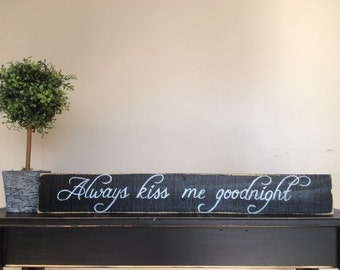 Always Kiss Me Goodnight Sign,Engagement Gift, Newlywed, Wedding Gift, Anniversary Gift, Sign for Above Bed, Bedroom Decor, Love Sign, Love