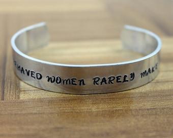 "Graduation Gift / ""Well behaved women rarely make history"" bracelet / Custom Hand Stamped Aluminum Bracelet / Inspirational Bracelet"