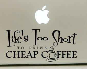 """Vinyl Decal Sticker for Computer Wall Car Mac Macbook and More - Life's Too Short to Drink Cheap Coffee - 7"""" x 3.2"""" KR001"""