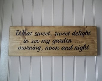 What sweet, sweet delight to see my garden morning, noon and night