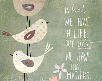 It's Who We Have that Matters Art Print on Wood