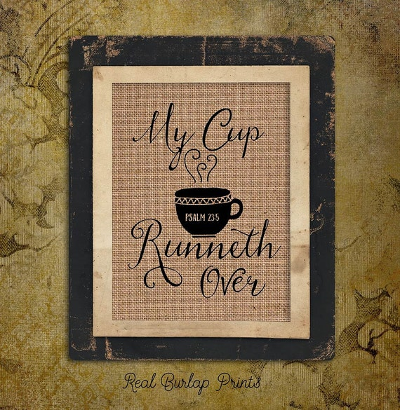 Burlap Print | Religious Quote | My Cup Runneth Over | Psalm 26:5 | #0091