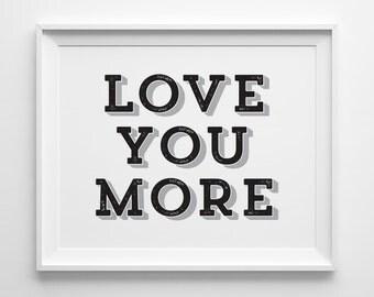 Love You More Print, Valentines Day Gift, Black and White Gray Bedroom Art, Modern Nursery Art, Minimalist Kids Wall Art, Anniversary Gift
