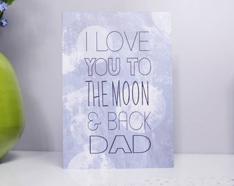 I Love You To The Moon And Back Dad, Fathers Day Card