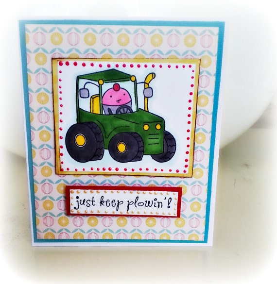 Encouragement Card. Ready to be customized. One of a kind Cuppie in Tractor. Just Keep Plowin'. Ready to Ship