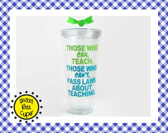 Those Who Can, Teach. Those Who Can't, Pass Laws About Teaching - Teacher Appreciation, Funny Teacher Gift, Teacher Gift, Acrylic Tumbler