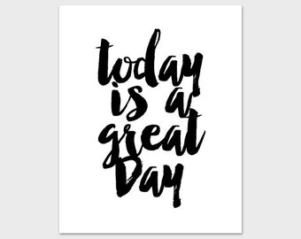 Today Is A Great Day Poster Printable Art Print 8x10 Black and White Art Instant Download Digital File Motivational Inspirational
