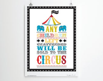 Circus Print, Circus Wall Art. Children's Fun Poster. Circus Theme Art Print. Any Children Left Unattended Will Be Sold To The Circus Print