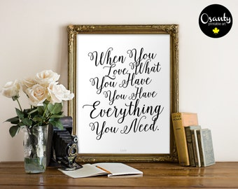 When you love what you have you have everything you need, inspirational printable, motivational print, inspiring quote print, printable art
