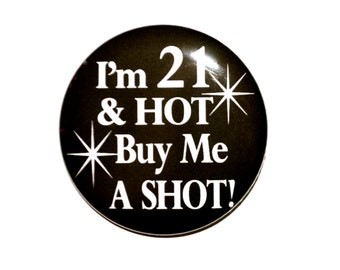 21st birthday I'm 21 & HOT Buy Me a Shot 2 1/4 inch inch birthday button for the 21 year old