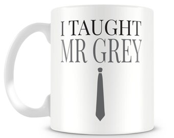 "Fifty Shades of Grey inspired ""I Taught Mr. Grey"" mug design."