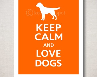 Keep Calm and LOVE DOGS Typography Art Print 8x10 (Featured color: Orange--choose your own colors)