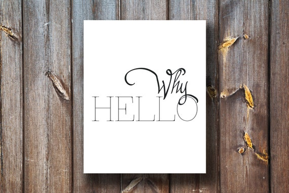 Why Hello - Instant Download - Typography - Printable