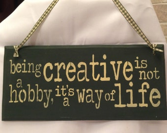 Being Creative is not a hobby, its a way of life, Enjoying arts & crafts, Hobbies, Artists, Talent, crafters, studios, paintings,creativity