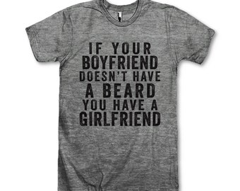If Your Boyfriend Doesn't Have A Beard You Have A Girlfriend