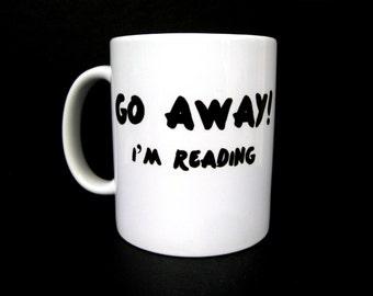 Funny Coffee Mug, Go Away I'm Reading, Ceramic Coffee Mug, Quote Mug, Coffee Mug, Unique Coffee Mug, Rude Mug, Gift for Reader, Book Worm