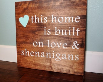 This home was built on love and shenanigans sign, custom sign, housewarming gift, home decor, hand painted wall art sign