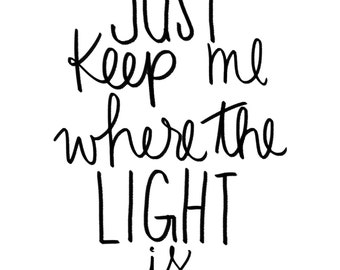 Just keep me where the light is, john mayer, quote, lyrics, black and white, print, gallery, art, song,