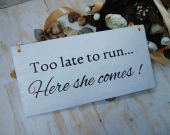 Too late to run here she comes wood wedding sign. Ring bearer flower girl board. Here comes the bride. Rustic, cottage, shabby chic, beach
