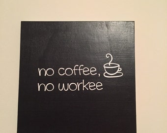 No Coffee, No Workee sign
