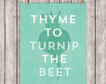 Kitchen Printable Art Thyme to Turnip the Beet Art Print Quote, Funny Wall Art, 8x10 Instant Download Digital File