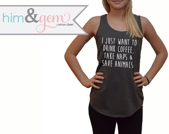 I just want to Drink Coffee, Take Naps & Save Animals // PETA tank // Animal Lover Shirt // Saving Animal Shirt // Dog, Cat, Canine Shirt
