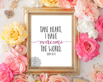 John 16:33 Take heart I have overcome the world Bible verse Christian quote nursery Scripture Typography printable poster art home decor art