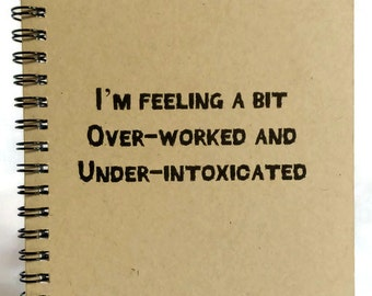 Over-Worked & Under-Intoxicated Journal, Notebook