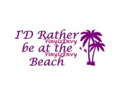 I'D Rather Be At The Beach - Car Decal - Vinyl Car Decals, Window Decal, Signage, Laptop Decal, Beach Decal, Palm Tree Decal, Beach Sticker
