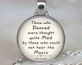 Those who Danced were thought quite mad ...Nietzsche quote pendant, quote necklace, quote keychain literary quote jewelry key chain