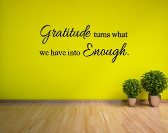 Gratitude Turns What We Have Into Enough Vinyl Decal - Gratitude Wall Decal Quote, Thankful Vinyl Saying, Vinyl Quote, Gratitude, 29.5x12