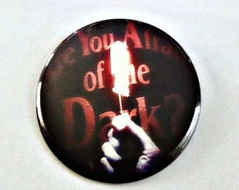 """Are You Afraid of the Dark? - Large 2.5"""" Pin Back Button"""