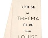 Tea Towel - Hand Printed Organic Flour Sack -Thelma and Louise