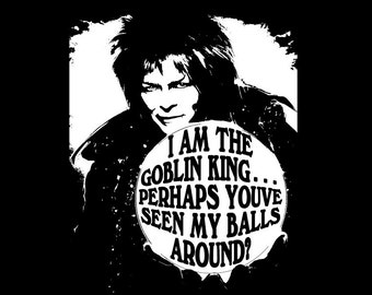 "Labyrinth Jareth ""I Am The Goblin King... Perhaps You've Seen My Balls Around"" David Bowie Funny T-Shirt - Free Shipping"