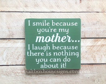 I Smile Because You're My Mother Sign