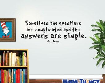 Dr Seuss Wall Decal - Sometimes The Questions - Dr Seuss Quote - Dr Seuss Teacher Gift
