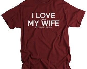 Gift for Husband Casino Shirt Gift for Dad I LOVE it when MY Wife® Brand T-shirt gift gambler gambling tee shirt anniversary gift for men