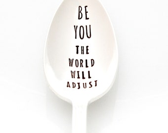 Be You, The World Will Adjust. Hand Stamped Spoon by Milk & Honey ® Coffee Spoons with Sayings.